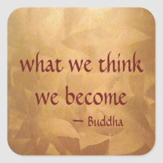Buddha Quote; What We Think We Become Square Sticker