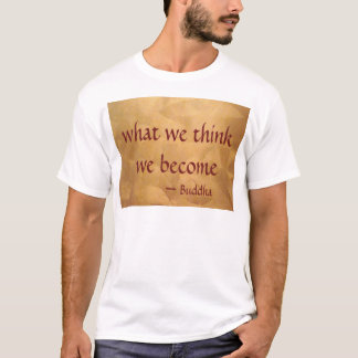 Buddha Quote; What We Think We Become T-Shirt