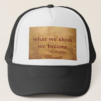 Buddha Quote; What We Think We Become Trucker Hat