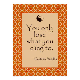 Buddha Quote You Only Lose What You Cling To Poster