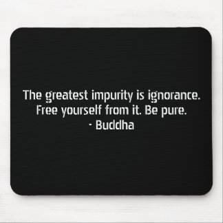 Buddha Quotes - Ignorance and Impurity Mousepads