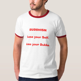 BUDDHISM    Lose your Self.   Lose your Dukka. T-Shirt