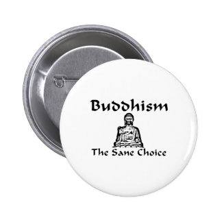 Buddhism The Sane Choice Pinback Buttons