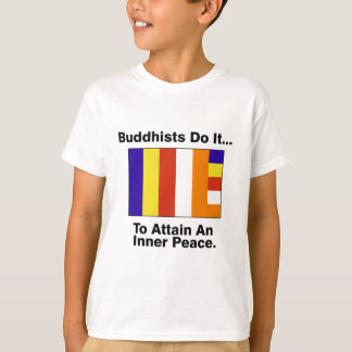 Buddhists Do It... To Attain An Inner Peace. T-Shirt