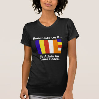 Buddhists Do It... To Attain An Inner Peace T-Shirt