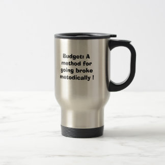 Budget: A method for going broke methodically ! Travel Mug