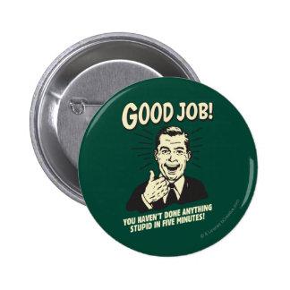 Buen trabajo: Hecho cualquier cosa 5 Min. estúpido Pin Redondo De 2 Pulgadas