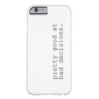 bueno bonito en las malas decisiones funda de iPhone 6 barely there