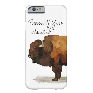 """Buffalo iPhone Case: """"Roam If You Want To"""" Barely There iPhone 6 Case"""