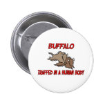 Buffalo trapped in a human body 2 inch round button