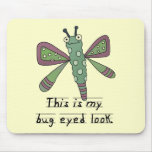 Bug Eyed Look T-shirts and Gifts Mousepads