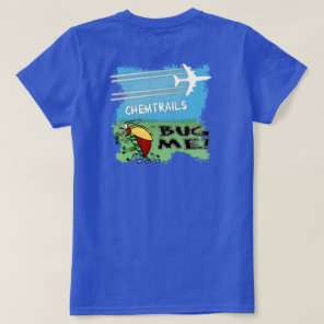 Bug running away from chemtrail plane T-Shirt