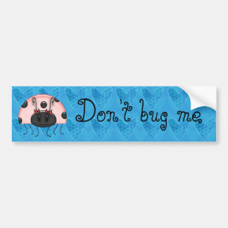 buggaboo, Don't bug me Bumper Stickers