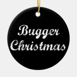Bugger Christmas Christmas Ornament