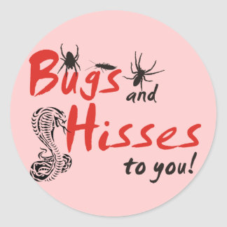 Bugs and Hisses to you Stickers