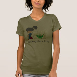 Bugs for a living tee shirts