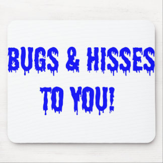 Bugs & Hisses to you! Mouse Pad