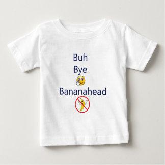 Buh bye Bananahead! Baby T-Shirt