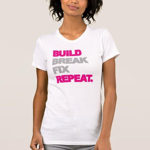 Build, Break, Fix, Repeat. Tees