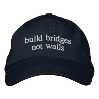 Build Bridges Not Walls Embroidered Baseball Hat