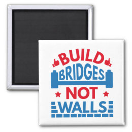 Build Bridges Not Walls Magnet