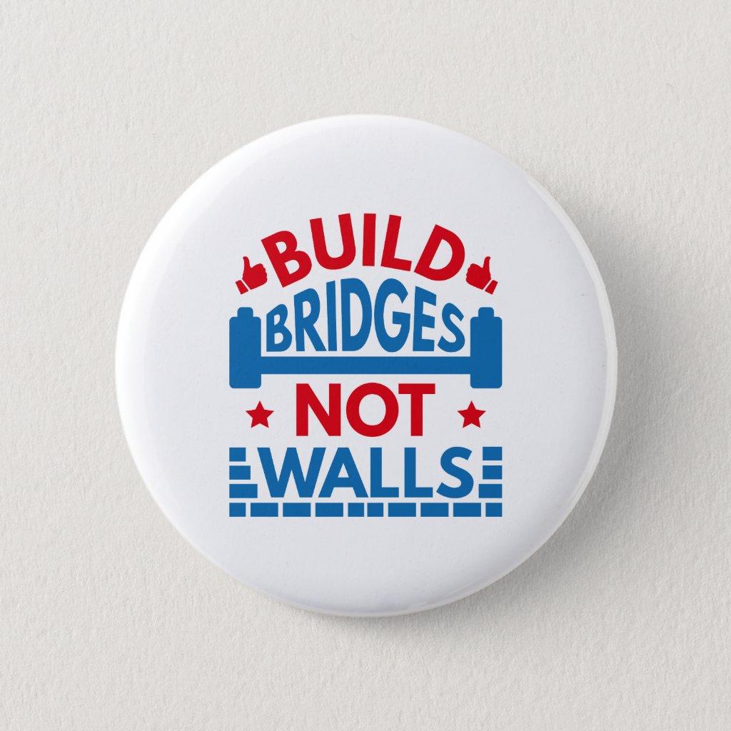 Build Bridges Not Walls Pinback Button