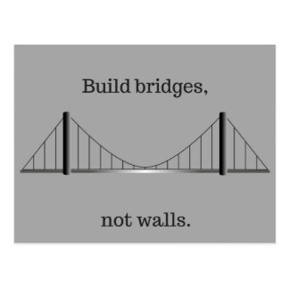 Build bridges, not walls. postcard