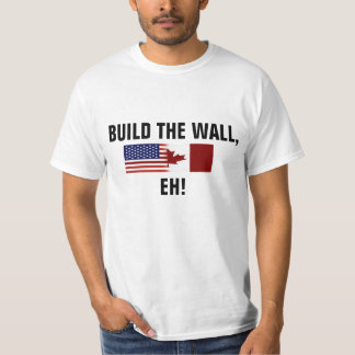 Build the Wall, Eh! T-shirt