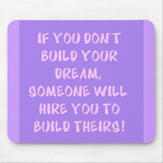 Build Your Dream Advice truisms comments Mouse Pad