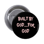 BUILT BY GOD...FOR GOD BUTTON