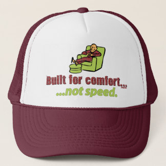 BUILT FOR COMFORT, NOT SPEED. TRUCKER HAT