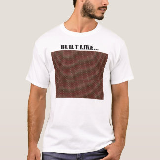 BUILT LIKE A BRICK WALL T-Shirt