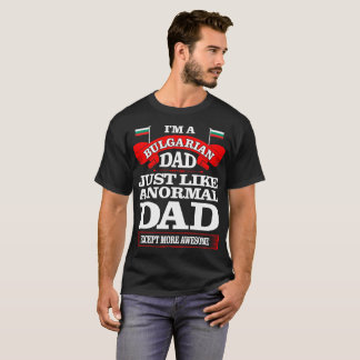 Bulgarian Dad Just Like Normal Dad Father Day Tees