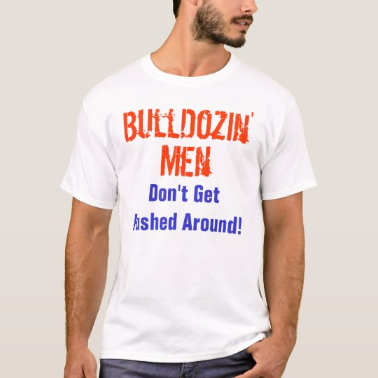 Bull Dozin' Men T-Shirt
