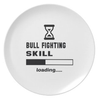 Bull Fighting skill Loading...... Dinner Plate