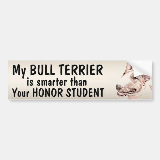 Bull Terrier - Smarter than student - funny Car Bumper Sticker
