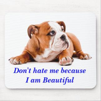 Bulldog Don't Hate Me...I'm Beautiful Mousepad