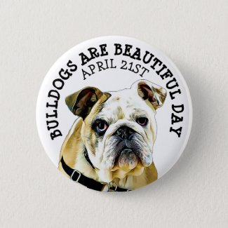 Bulldogs are Beautiful Day Animal Holiday Button