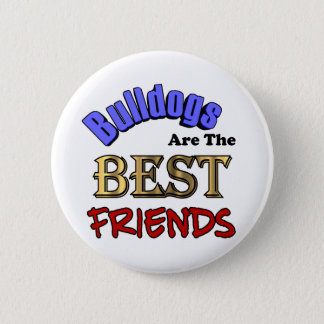 Bulldogs Make The Best Friends Button