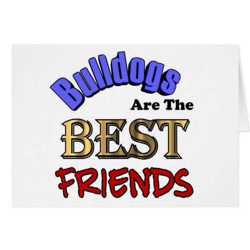Bulldogs Make The Best Friends Greeting Card