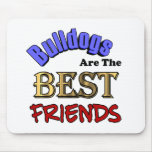 Bulldogs Make The Best Friends Mousepad