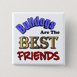 Bulldogs Make The Best Friends Pinback Button