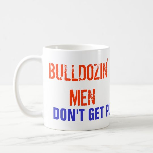 Bulldozin' Men Coffee Mug