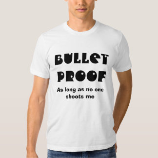 Bulletproof, as Long as No One Shoots Me T-shirt