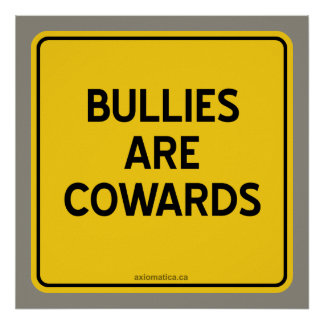BULLIES ARE COWARDS POSTERS