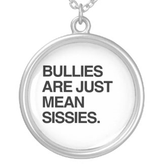 BULLIES ARE JUST MEAN SISSIES PERSONALIZED NECKLACE