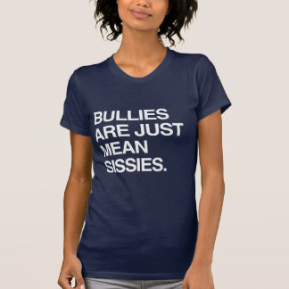 BULLIES ARE JUST MEAN SISSIES SHIRTS
