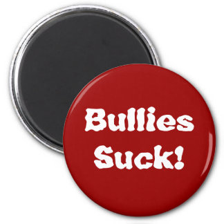 Bullies Suck! 2 Inch Round Magnet