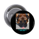 Bullmastiff I've Been Working Like A Dog 2 Inch Round Button