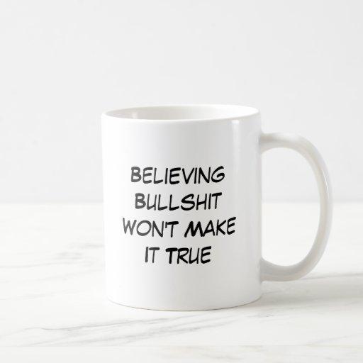 BullshitWon't de creencia lo hace verdad Tazas